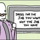 """""""dress for the job you want…"""""""