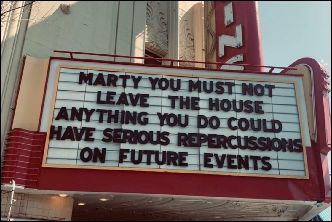 Marty you must not leave the house anything you do could have serious repercussions on future events